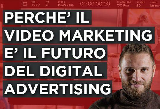 Perchè il Video Marketing rappresenta il futuro della comunicazione digitale