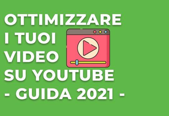 Ottimizzare i tuoi video su Youtube: la Guida 2021